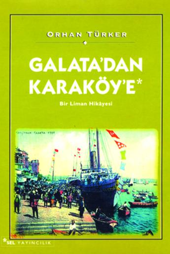 Galatadan Karaköye Bir Liman Hikayesi