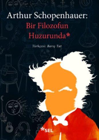 Arthur Schopenhauer: Bir Filozofun Huzurunda - Söyleşiler, Portreler, Şiirler