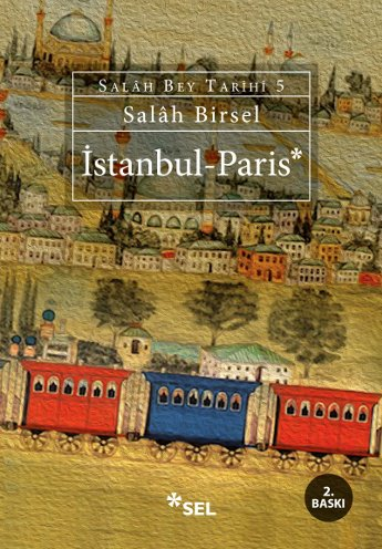 İstanbul - Paris (Salâh Bey Tarihi 5. Kitap)