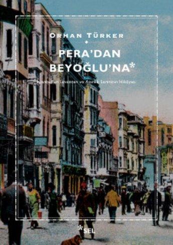 Pera'dan Beyoğlu'na - İstanbul'un Levanten ve Azınlık Semtinin Hikâyesi