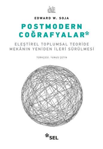 Postmodern Coğrafyalar - Eleştirel Toplumsal Teoride Mekânın Yeniden İleri Sürülmesi