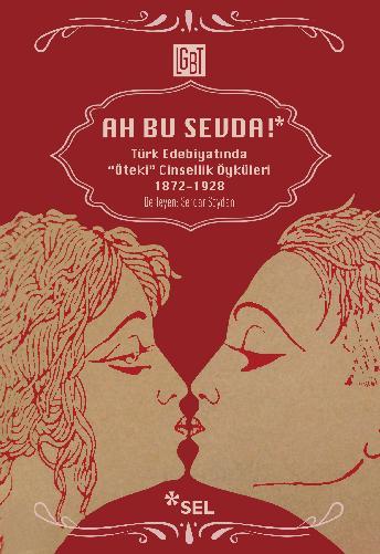 """Ah Bu Sevda! - Türk Edebiyatında """"Öteki"""" Cinsellik Öyküleri 1872-1928"""