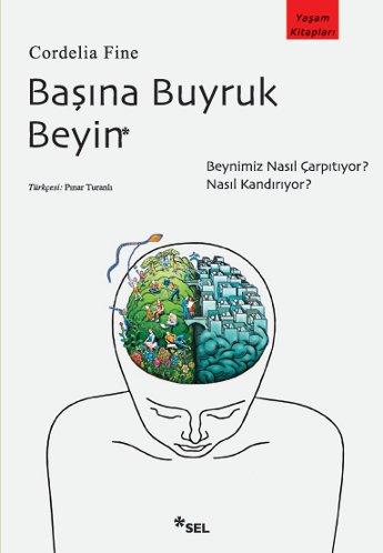 Başına Buyruk Beyin (Beynimiz nasıl çarpıtıyor? Nasıl kandırıyor?)