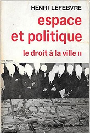 Henri Lefebvre. Le Droit à la ville II. Espace et politique
