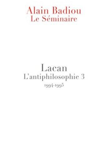 Le Séminaire - Lacan: L'antiphilosophie 3