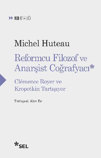 Reformcu Filozof ve Anarşist Coğrafyacı - Clémence Royer ve Kropotkin Tartışıyor