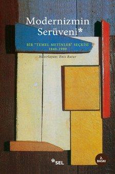 """Modernizmin Serüveni - Bir """"Temel Metinler"""" Seçkisi 1840 -1990"""