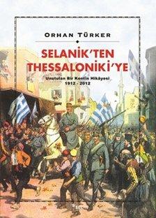 Selanik'ten Thessaloniki'ye - Unutulan Bir Kentin Hikâyesi 1912-2012